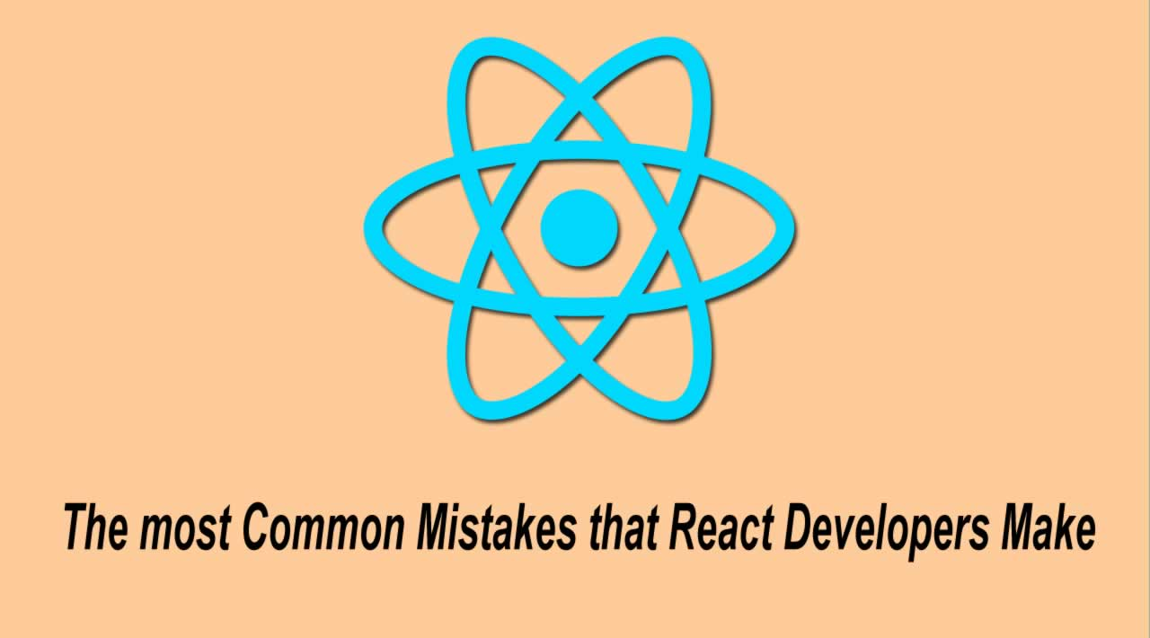 The most Common Mistakes that React Developers Make