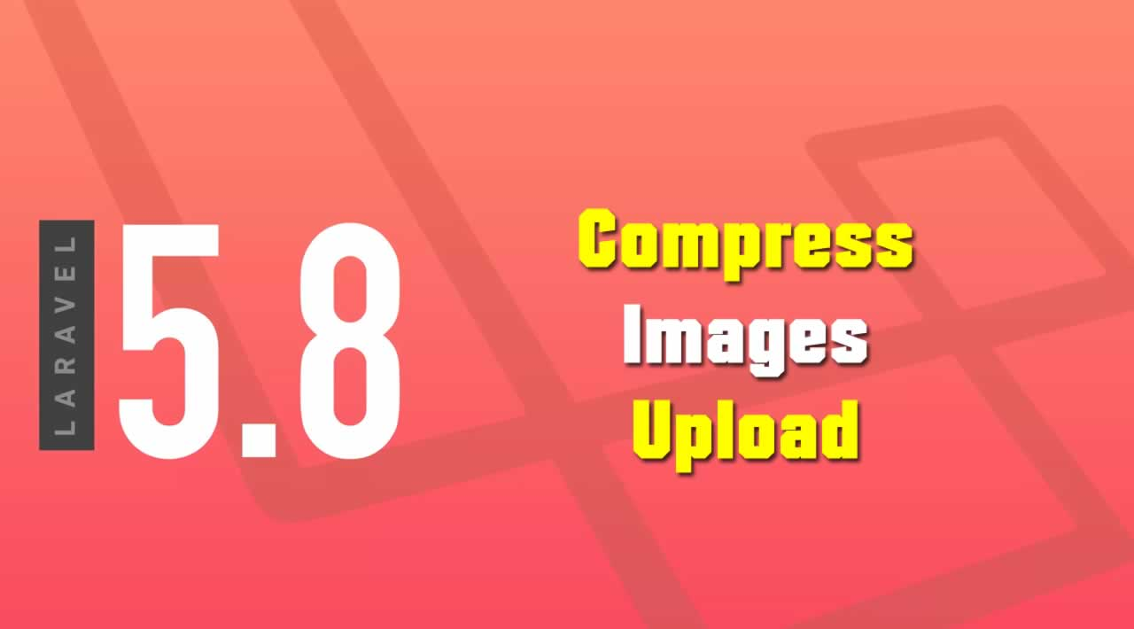 A Guide To Compress And Upload Images In Laravel 5.8