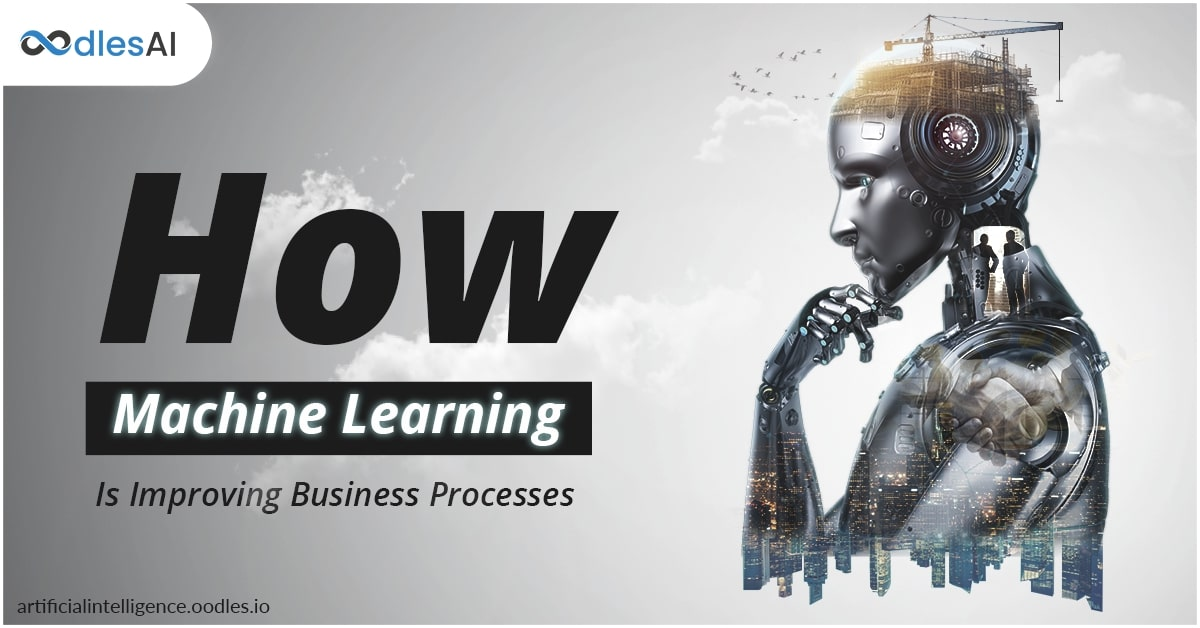 How Machine Learning Is Improving Business Processes