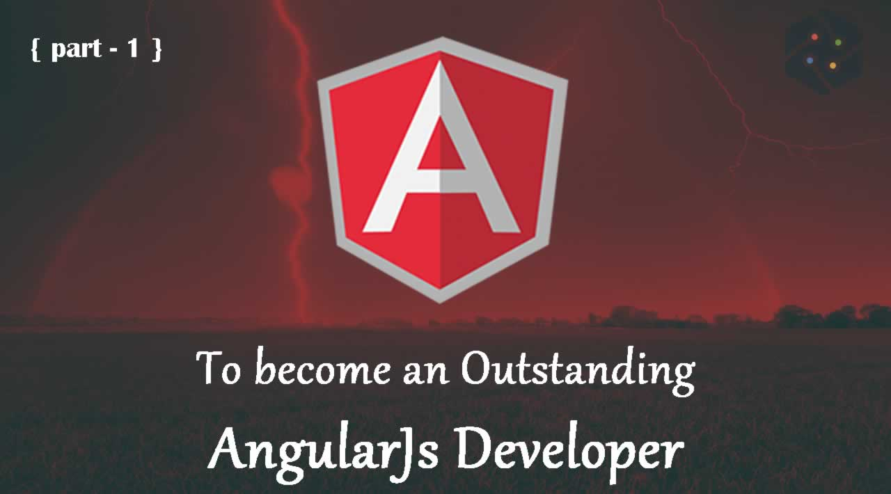 To become an Outstanding AngularJs Developer - part 1