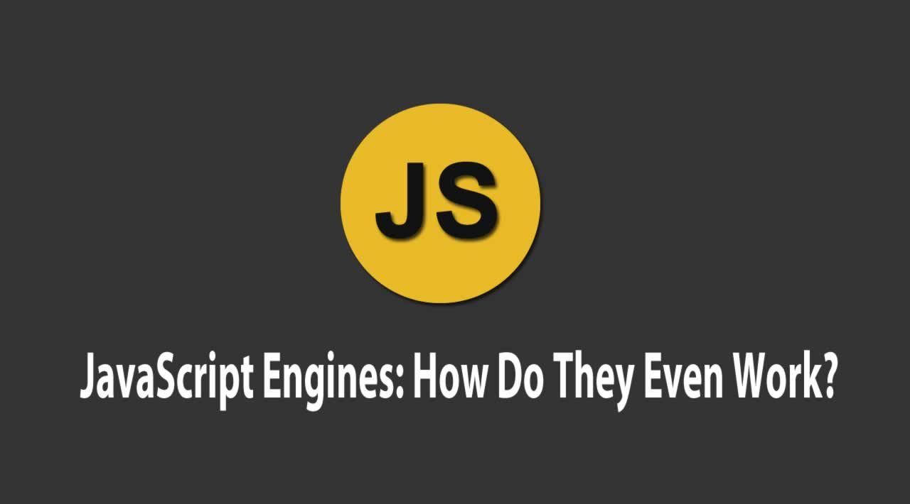 JavaScript Engines: How Do They Even Work?