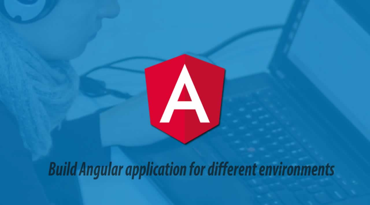 Build Angular application for different environments