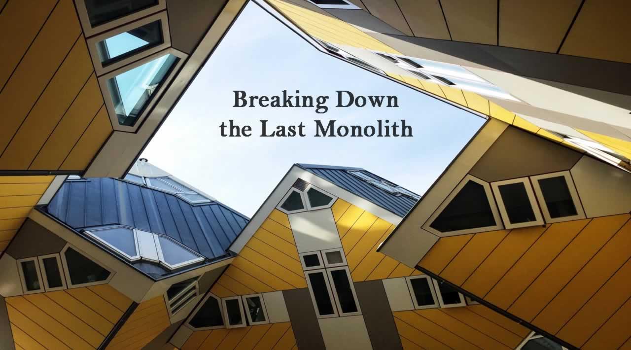 Breaking Down the Last Monolith