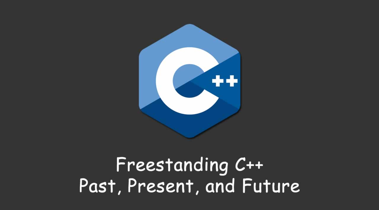 Freestanding C++ - Past, Present, and Future