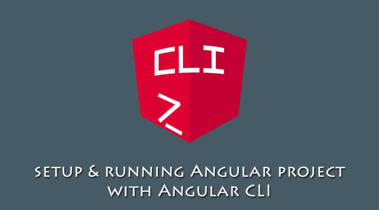 How to setup and running Angular project with Angular CLI