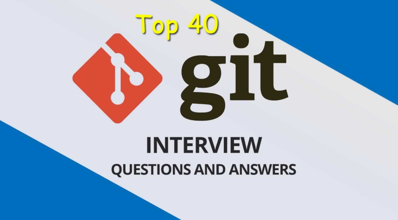 Top 40 Git  Interview Questions and Answers